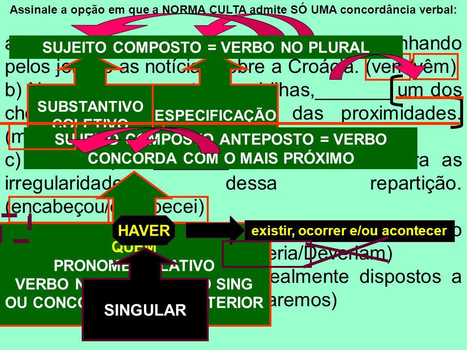 Assinale a opção em que a NORMA CULTA admite SÓ UMA concordância verbal: a) A maioria dos jovens_______ acompanhando pelos jornais as notícias sobre a Croácia.
