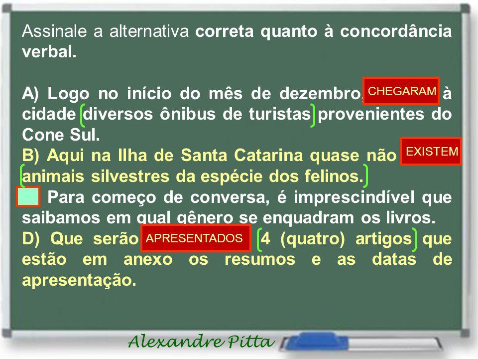 Alexandre Pitta Assinale a alternativa correta quanto à concordância verbal.
