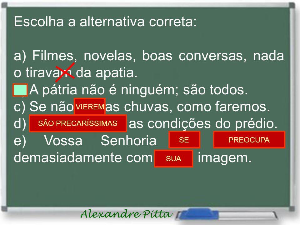 Alexandre Pitta Escolha a alternativa correta: a) Filmes, novelas, boas conversas, nada o tiravam da apatia.