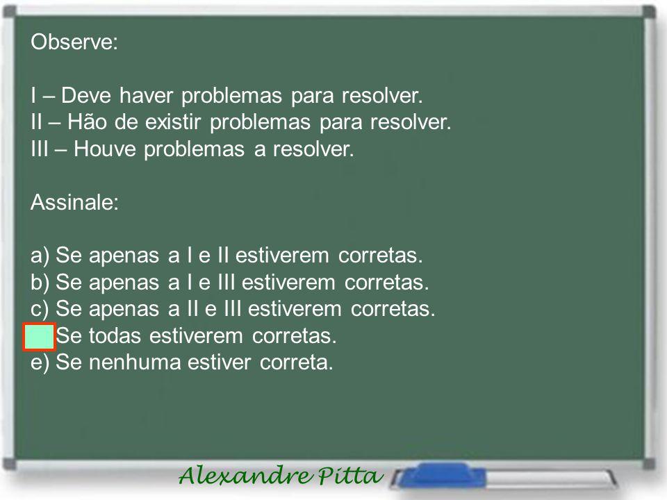 Alexandre Pitta Observe: I – Deve haver problemas para resolver.