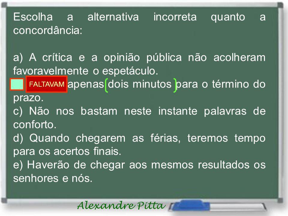 Alexandre Pitta Escolha a alternativa incorreta quanto a concordância: a) A crítica e a opinião pública não acolheram favoravelmente o espetáculo.