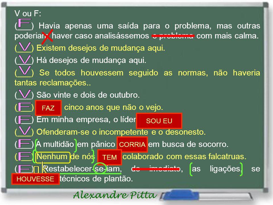 Alexandre Pitta V ou F: (___) Havia apenas uma saída para o problema, mas outras poderiam haver caso analisássemos o problema com mais calma.