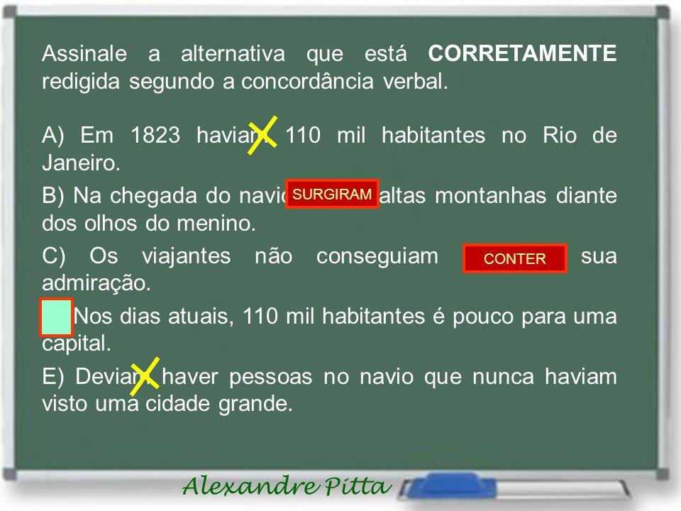 Alexandre Pitta Assinale a alternativa que está CORRETAMENTE redigida segundo a concordância verbal.