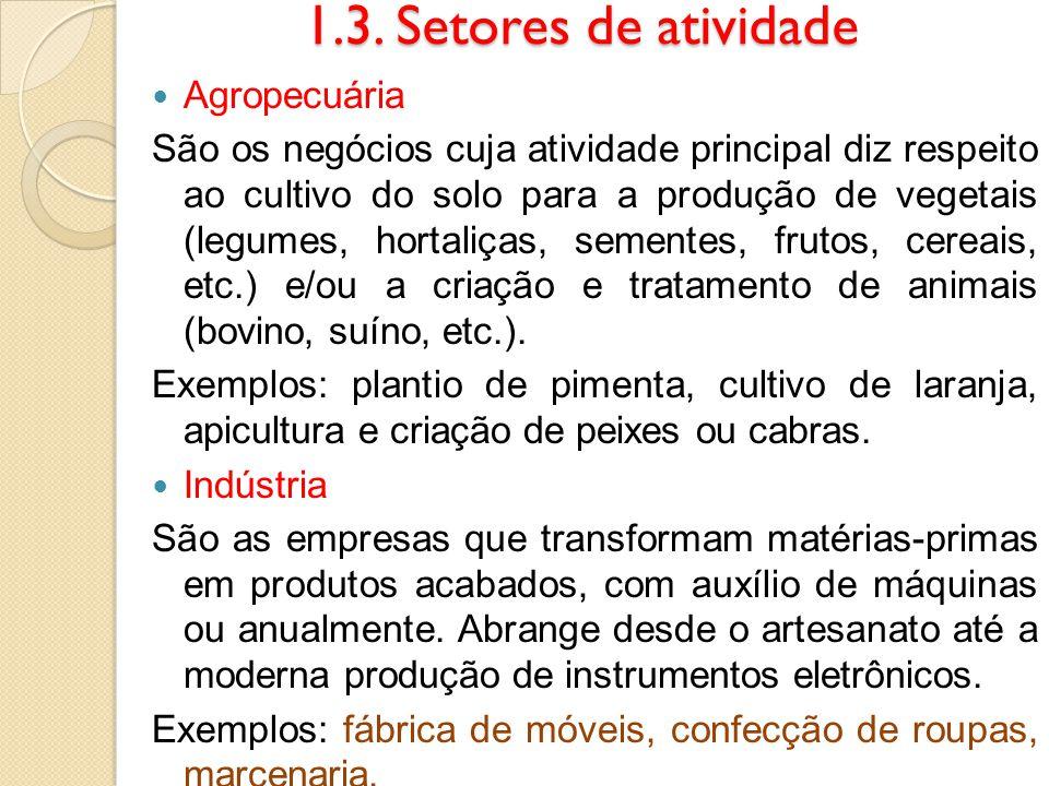 1.3. Setores de atividade Agropecuária São os negócios cuja atividade principal diz respeito ao cultivo do solo para a produção de vegetais (legumes,