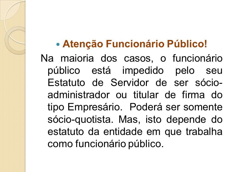 Atenção Funcionário Público! Na maioria dos casos, o funcionário público está impedido pelo seu Estatuto de Servidor de ser sócio- administrador ou ti