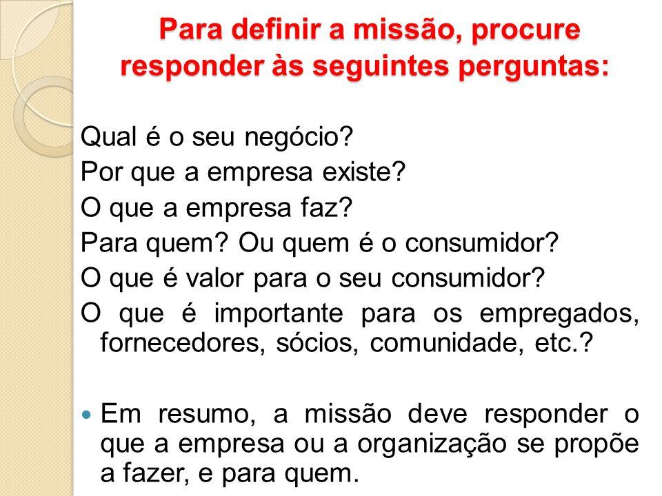 Para definir a missão, procure responder às seguintes perguntas: Para definir a missão, procure responder às seguintes perguntas: Qual é o seu negócio