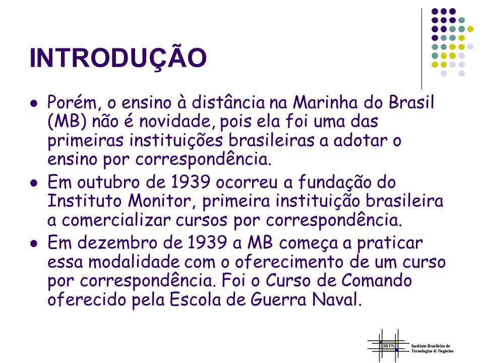 INTRODUÇÃO Porém, o ensino à distância na Marinha do Brasil (MB) não é novidade, pois ela foi uma das primeiras instituições brasileiras a adotar o ensino por correspondência.