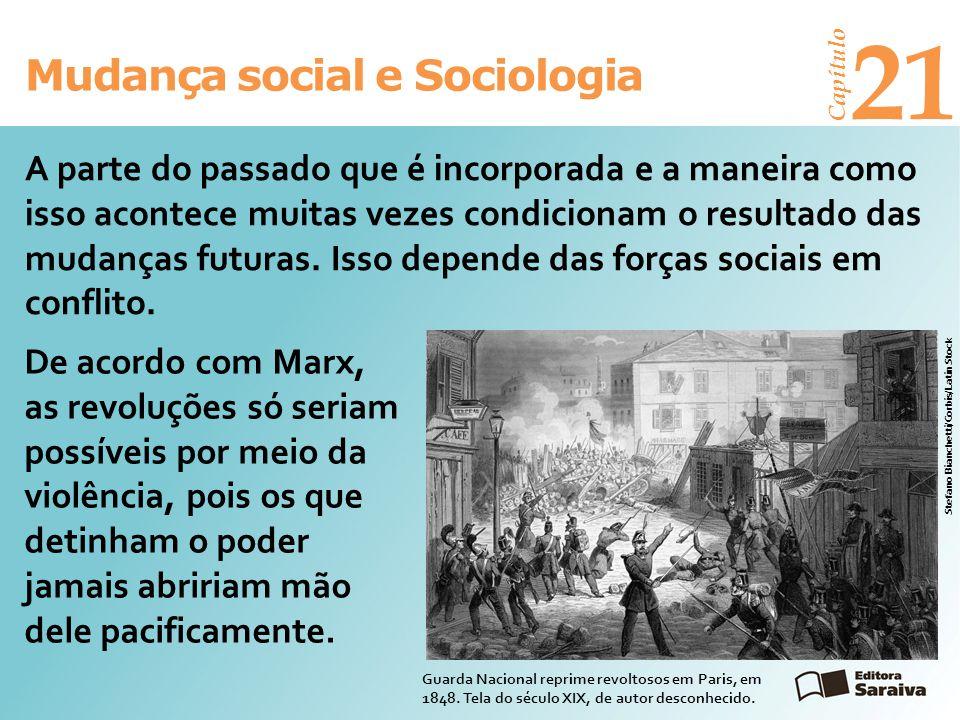 Mudança social e Sociologia Capítulo 21 A parte do passado que é incorporada e a maneira como isso acontece muitas vezes condicionam o resultado das m