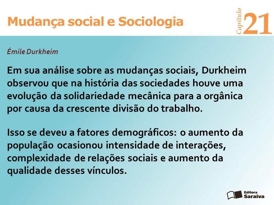 Mudança social e Sociologia Capítulo 21 Em sua análise sobre as mudanças sociais, Durkheim observou que na história das sociedades houve uma evolução
