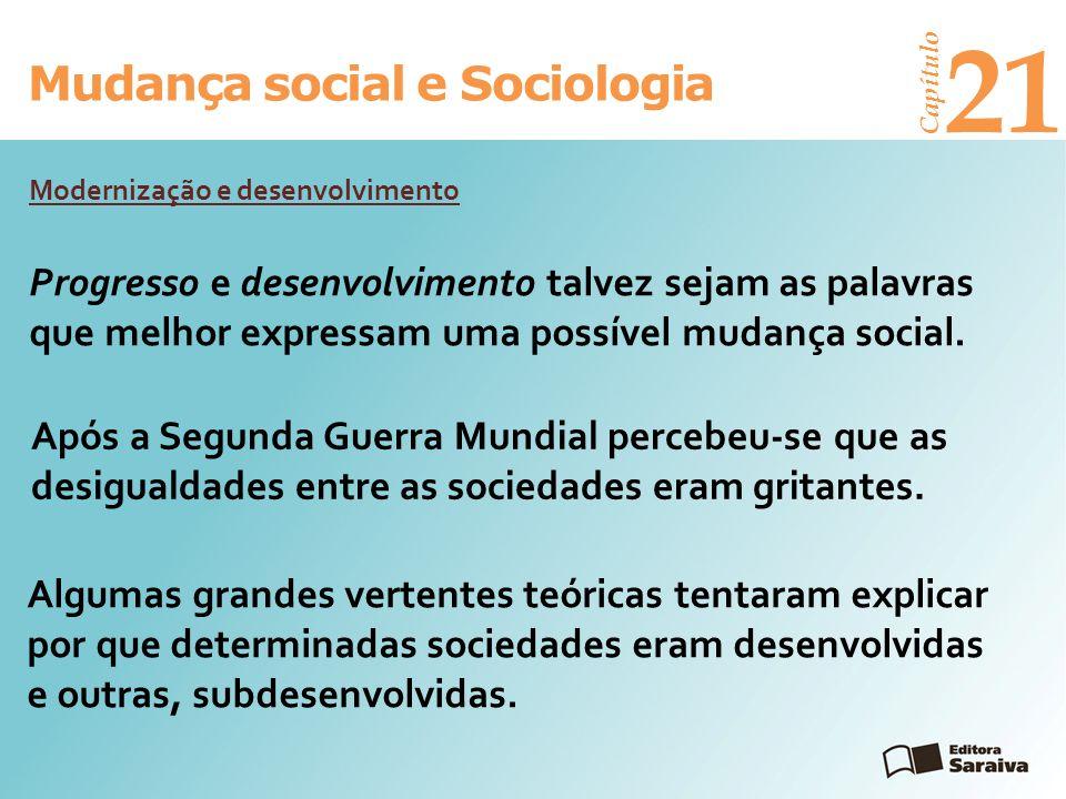 Mudança social e Sociologia Capítulo 21 Progresso e desenvolvimento talvez sejam as palavras que melhor expressam uma possível mudança social. Moderni