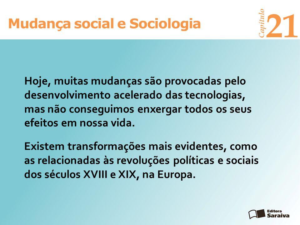 Mudança social e Sociologia Capítulo 21 No século XVIII, com o Iluminismo, e no XIX, a ideia de progresso ocupou lugar destacado e permeou o pensamento de muitos autores.
