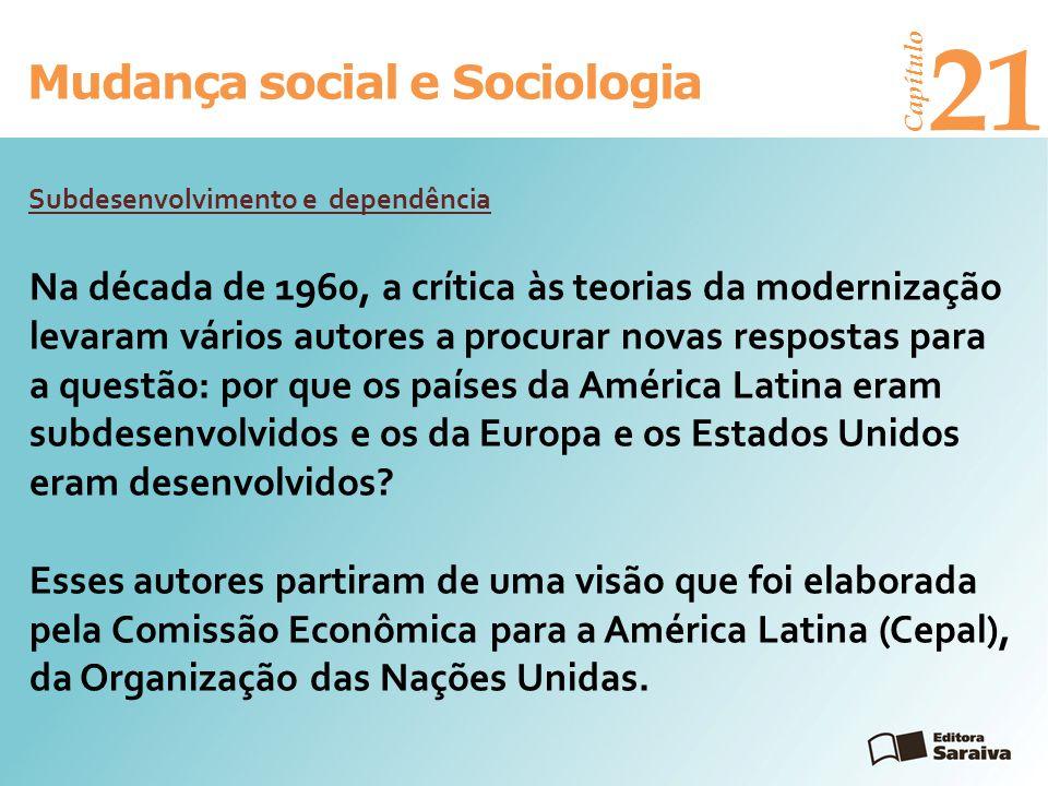 Mudança social e Sociologia Capítulo 21 Na década de 1960, a crítica às teorias da modernização levaram vários autores a procurar novas respostas para