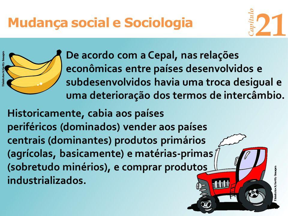Mudança social e Sociologia Capítulo 21 De acordo com a Cepal, nas relações econômicas entre países desenvolvidos e subdesenvolvidos havia uma troca d