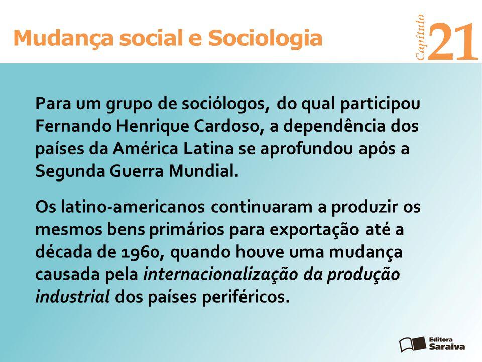 Mudança social e Sociologia Capítulo 21 Os latino-americanos continuaram a produzir os mesmos bens primários para exportação até a década de 1960, qua