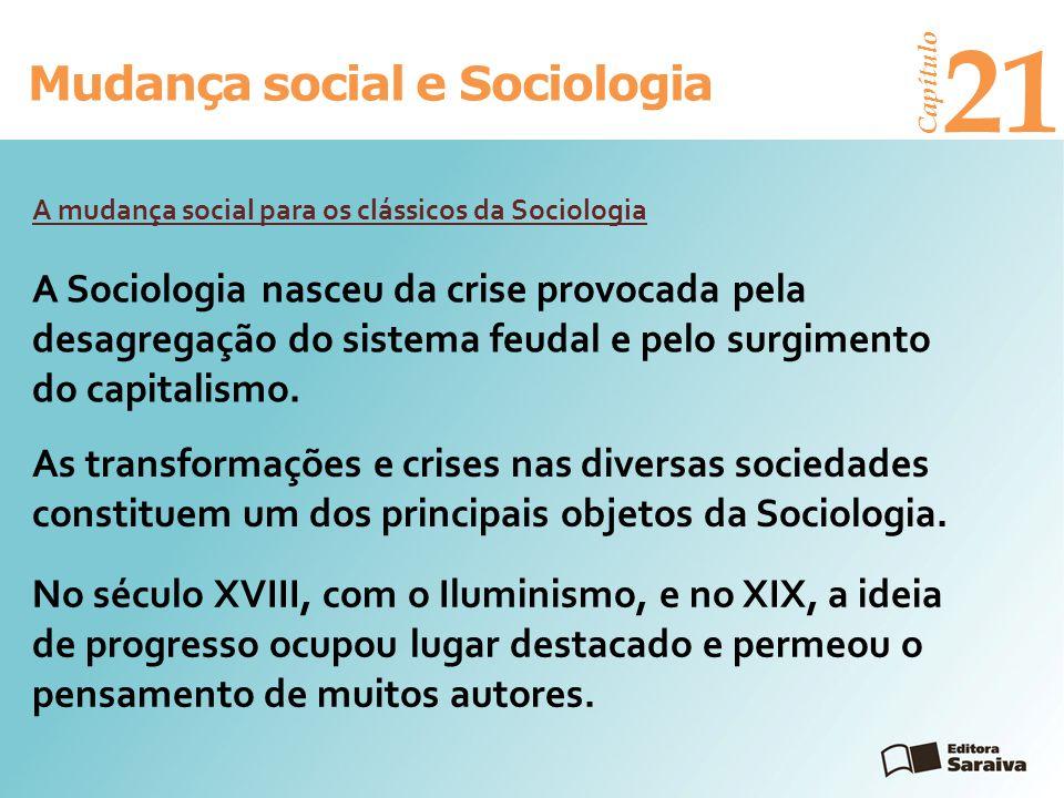 Mudança social e Sociologia Capítulo 21 No século XVIII, com o Iluminismo, e no XIX, a ideia de progresso ocupou lugar destacado e permeou o pensament