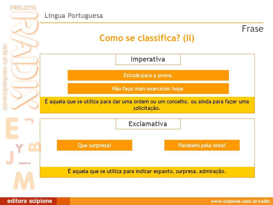 Língua Portuguesa www.scipione.com.br/radix Como se classifica? (II) Imperativa É aquela que se utiliza para dar uma ordem ou um conselho, ou ainda pa