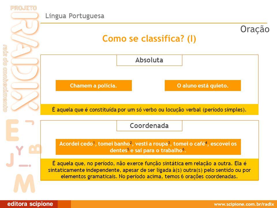 Língua Portuguesa www.scipione.com.br/radix Como se classifica? (I) Absoluta Chamem a polícia. É aquela que é constituída por um só verbo ou locução v