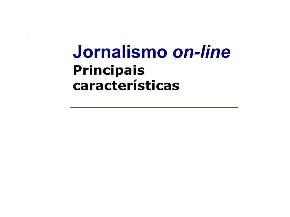 __________________________________________. Jornalismo on-line Principais características