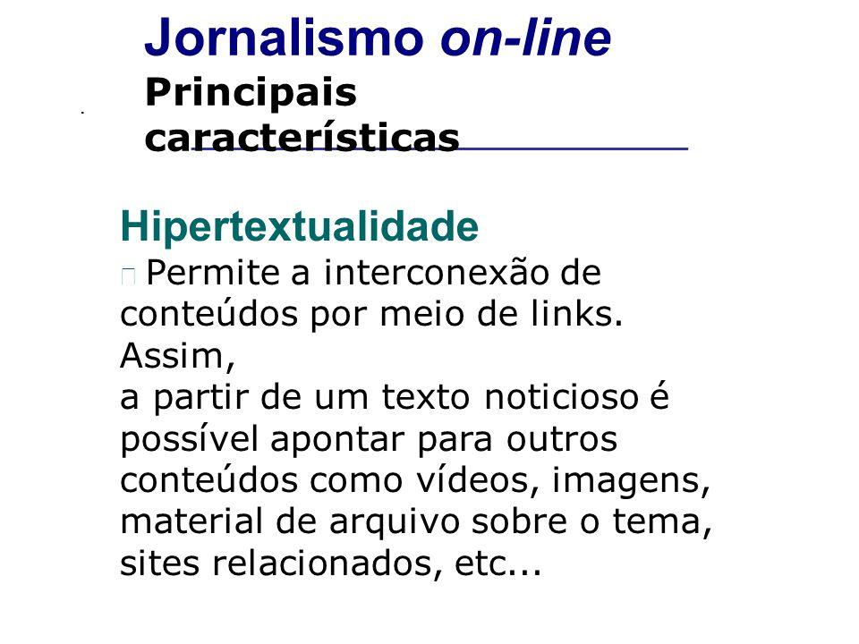 __________________________________________ Jornalismo on-line Principais características Hipertextualidade Permite a interconexão de conteúdos por meio de links.