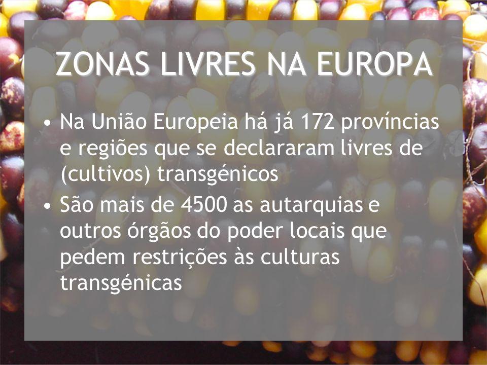 ZONAS LIVRES NA EUROPA Na União Europeia há já 172 províncias e regiões que se declararam livres de (cultivos) transgénicos São mais de 4500 as autarquias e outros ó rgãos do poder locais que pedem restrições às culturas transg é nicas