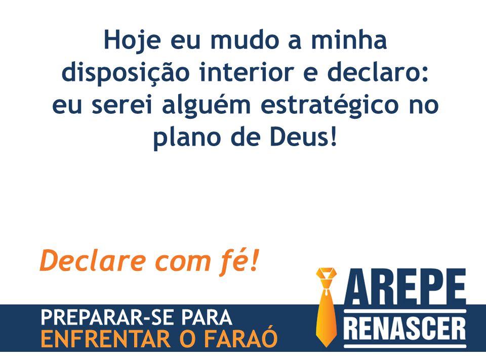 PREPARAR-SE PARA ENFRENTAR O FARAÓ Hoje eu mudo a minha disposição interior e declaro: eu serei alguém estratégico no plano de Deus! Declare com fé!