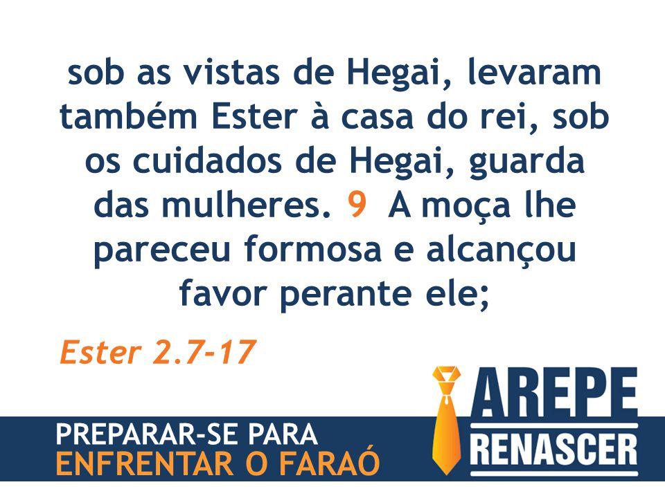 sob as vistas de Hegai, levaram também Ester à casa do rei, sob os cuidados de Hegai, guarda das mulheres. 9 A moça lhe pareceu formosa e alcançou fav