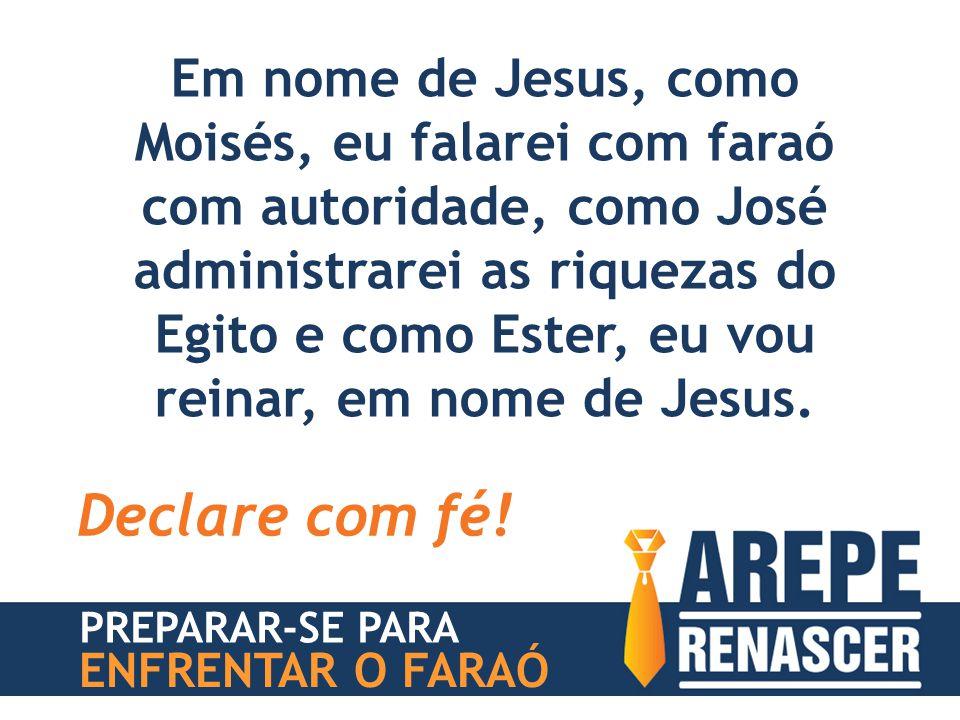 PREPARAR-SE PARA ENFRENTAR O FARAÓ Em nome de Jesus, como Moisés, eu falarei com faraó com autoridade, como José administrarei as riquezas do Egito e