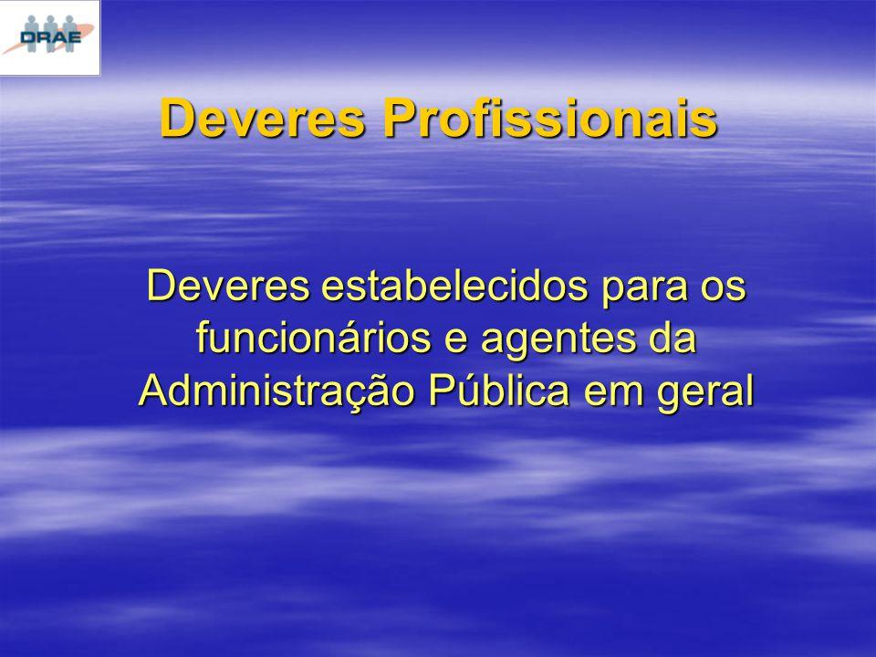 Deveres Profissionais Deveres estabelecidos para os funcionários e agentes da Administração Pública em geral