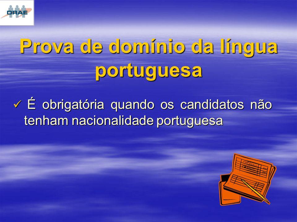 Prova de domínio da língua portuguesa É obrigatória quando os candidatos não tenham nacionalidade portuguesa É obrigatória quando os candidatos não tenham nacionalidade portuguesa