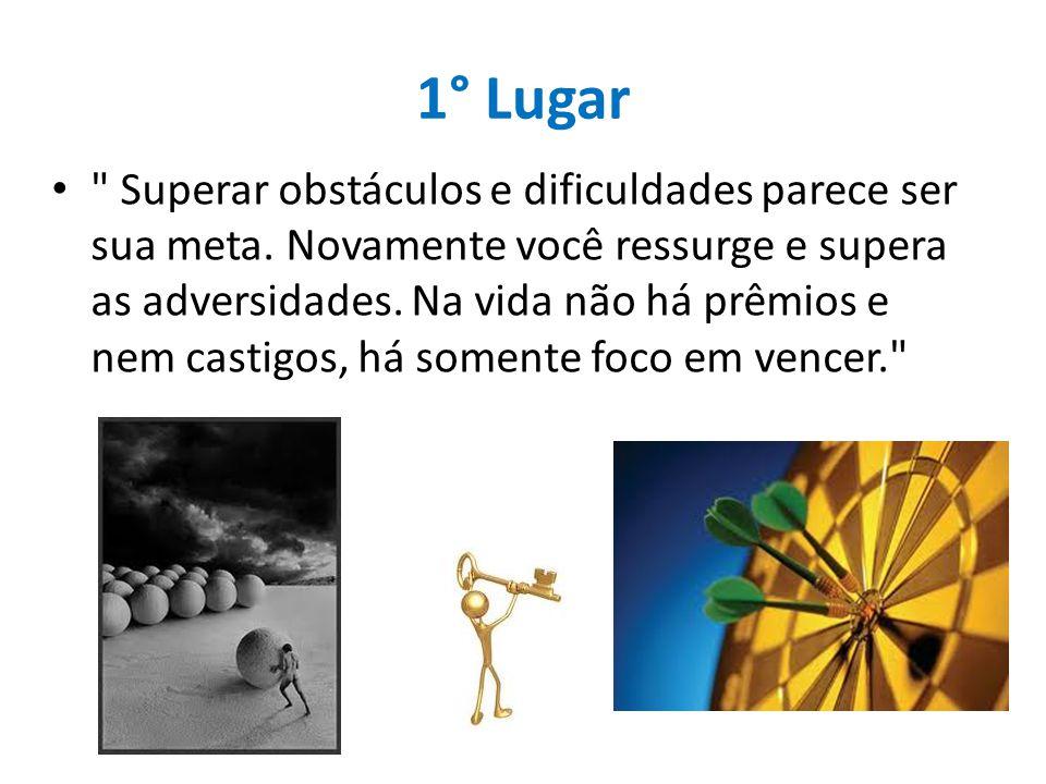 1° Lugar Superar obstáculos e dificuldades parece ser sua meta.