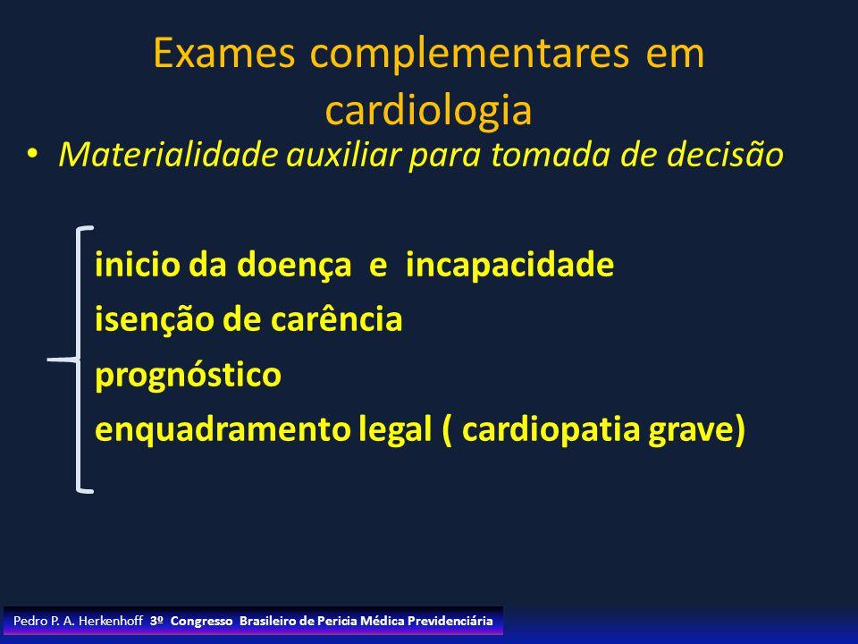 Exames complementares em cardiologia Materialidade auxiliar para tomada de decisão inicio da doença e incapacidade isenção de carência prognóstico enq