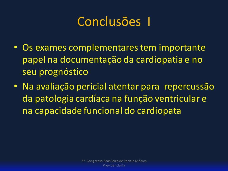 Conclusões I Os exames complementares tem importante papel na documentação da cardiopatia e no seu prognóstico Na avaliação pericial atentar para repe