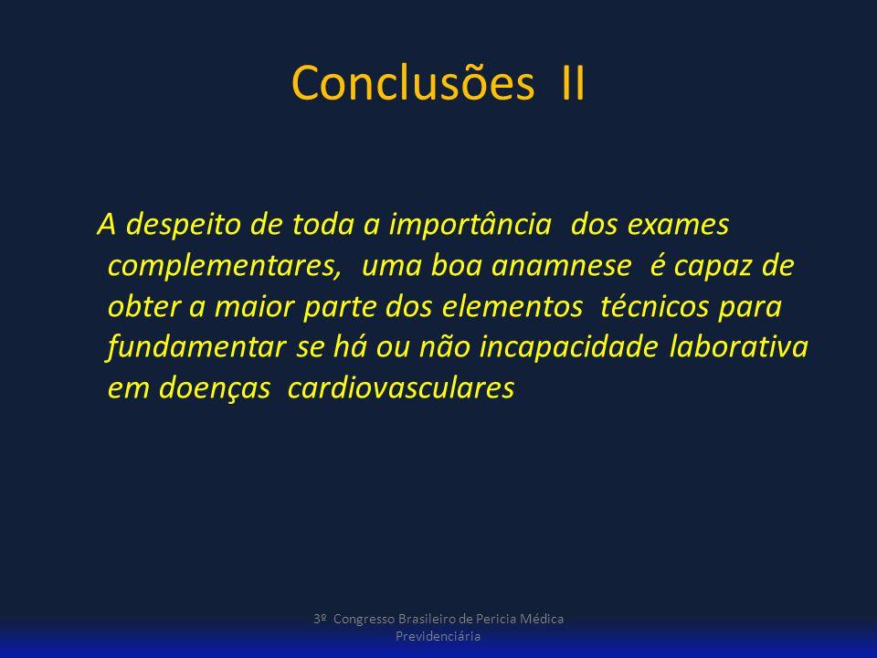 Conclusões II A despeito de toda a importância dos exames complementares, uma boa anamnese é capaz de obter a maior parte dos elementos técnicos para
