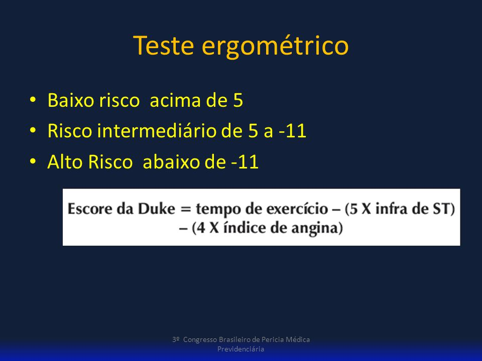 Teste ergométrico Baixo risco acima de 5 Risco intermediário de 5 a -11 Alto Risco abaixo de -11 3º Congresso Brasileiro de Pericia Médica Previdenciá