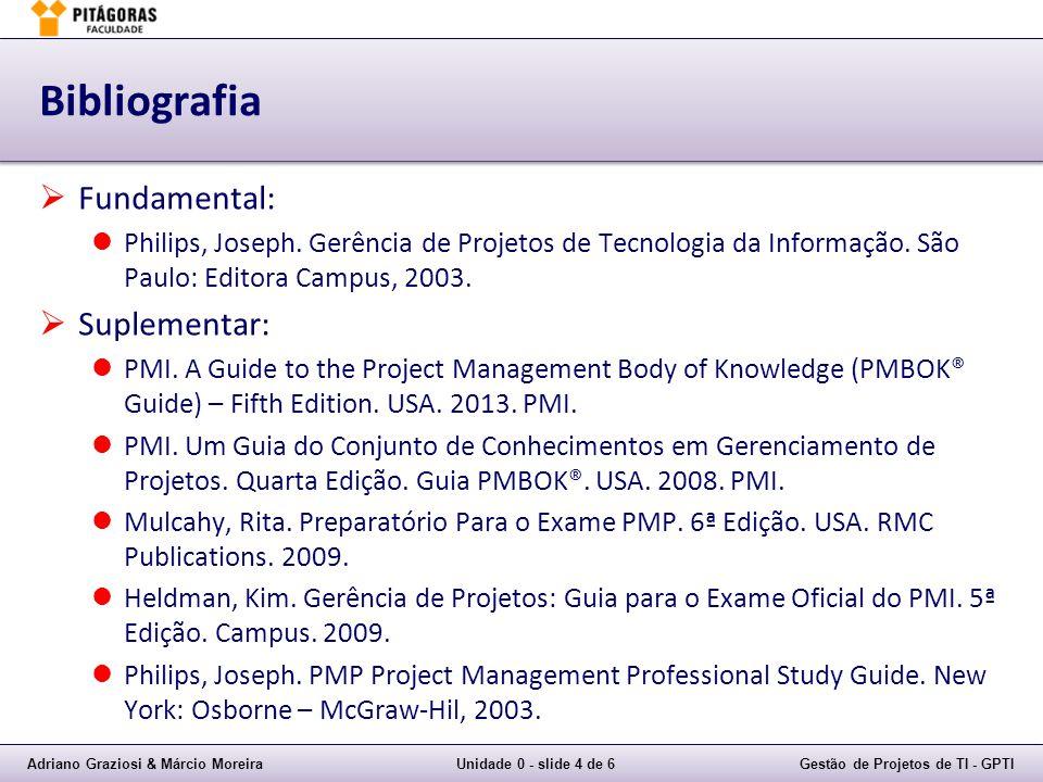 Adriano Graziosi & Márcio MoreiraUnidade 0 - slide 4 de 6Gestão de Projetos de TI - GPTI Bibliografia Fundamental: Philips, Joseph. Gerência de Projet