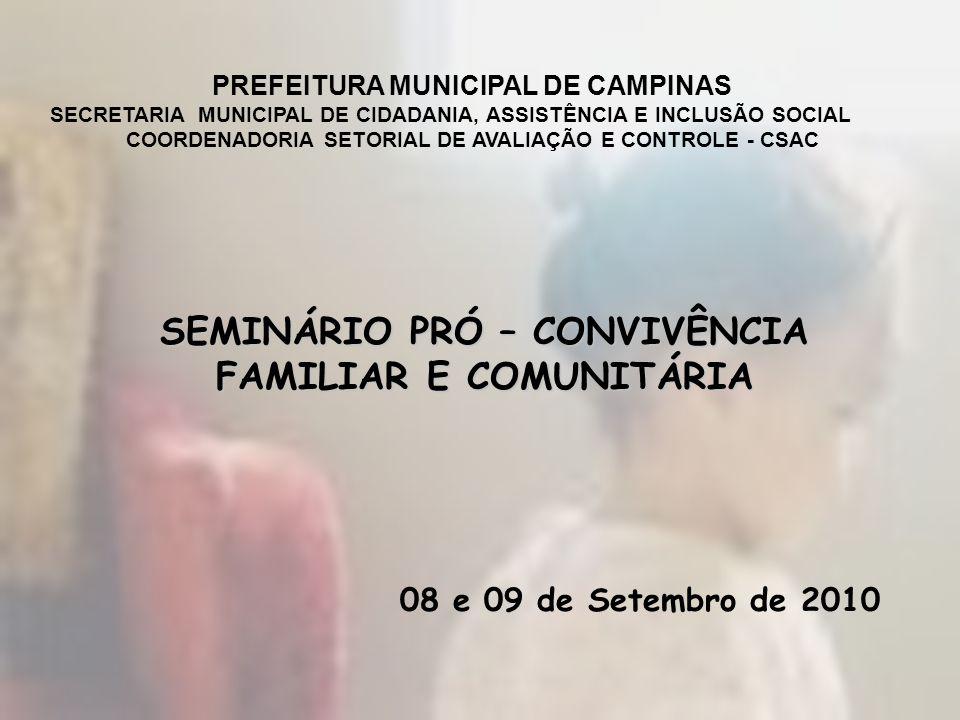 SEMINÁRIO PRÓ – CONVIVÊNCIA FAMILIAR E COMUNITÁRIA 08 e 09 de Setembro de 2010 PREFEITURA MUNICIPAL DE CAMPINAS SECRETARIA MUNICIPAL DE CIDADANIA, ASS