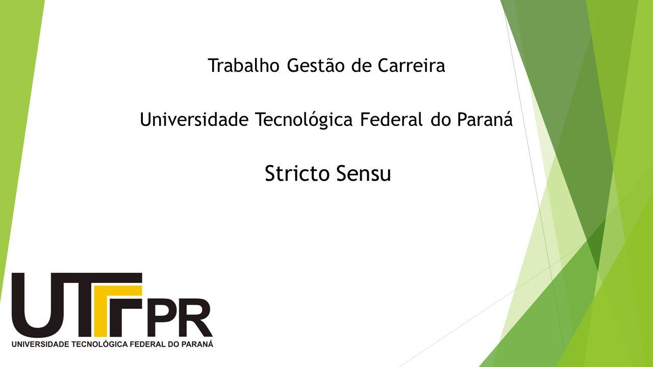 Trabalho Gestão de Carreira Universidade Tecnológica Federal do Paraná Stricto Sensu