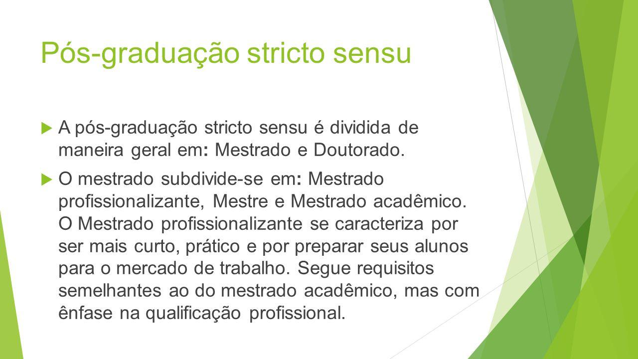 Pós-graduação stricto sensu A pós-graduação stricto sensu é dividida de maneira geral em: Mestrado e Doutorado.