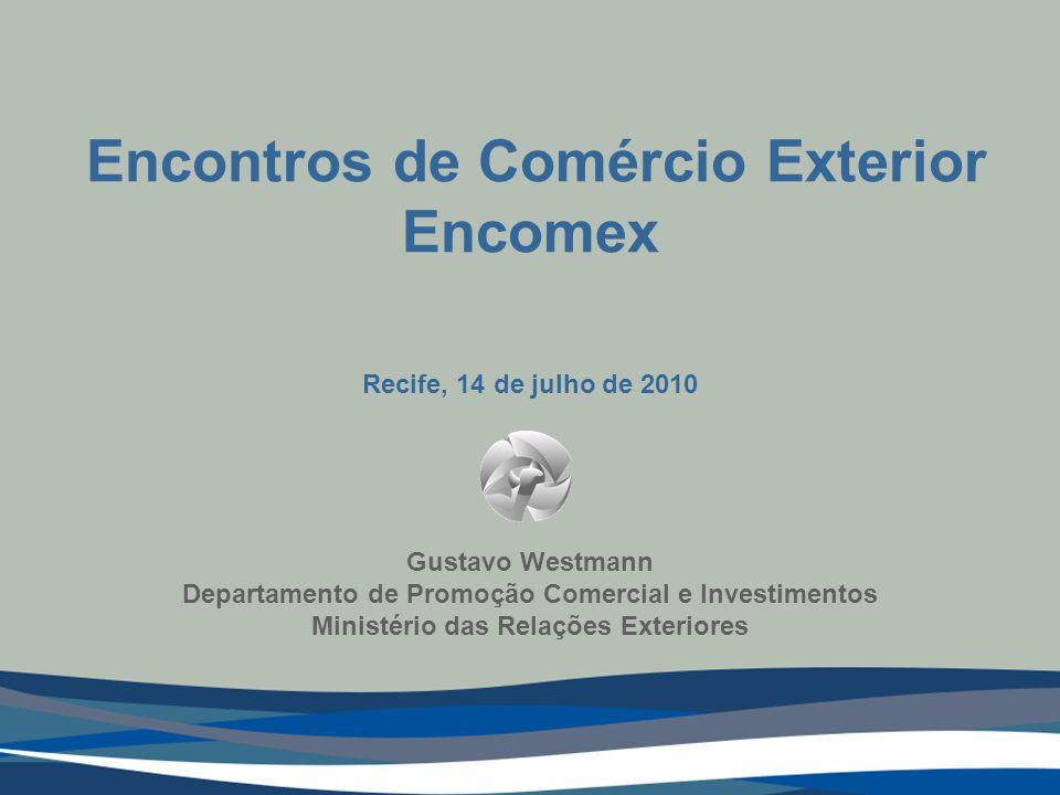 Gustavo Westmann Departamento de Promoção Comercial e Investimentos Ministério das Relações Exteriores Encontros de Comércio Exterior Encomex Recife, 14 de julho de 2010