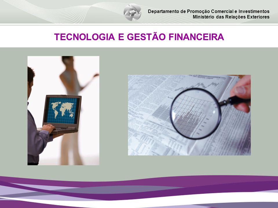 Departamento de Promoção Comercial e Investimentos Ministério das Relações Exteriores TECNOLOGIA E GESTÃO FINANCEIRA