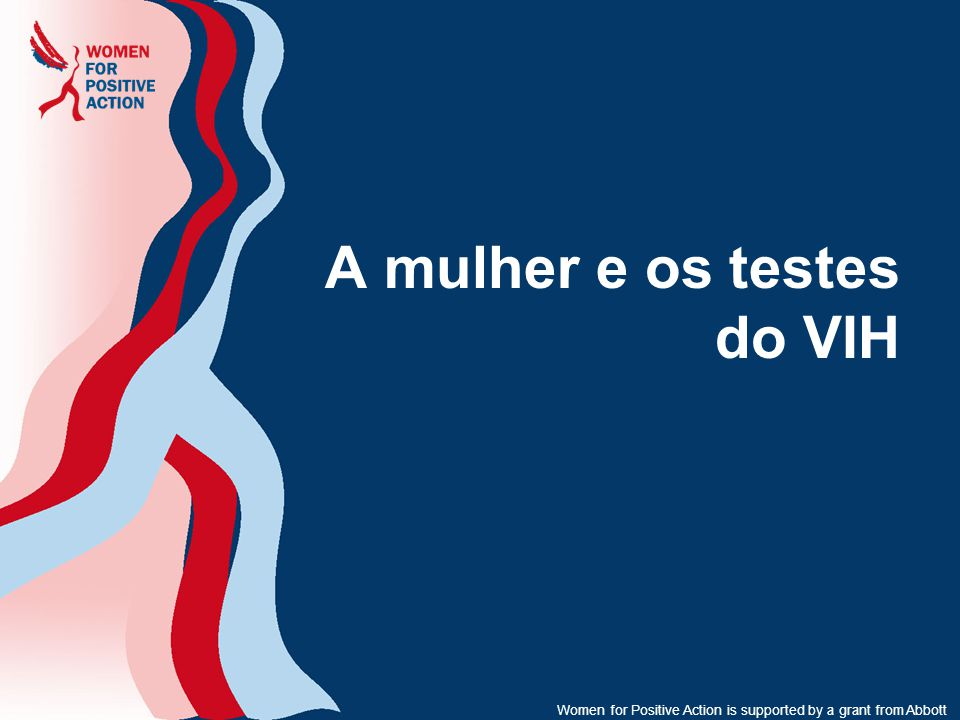 Women for Positive Action is supported by a grant from Abbott A mulher e os testes do VIH
