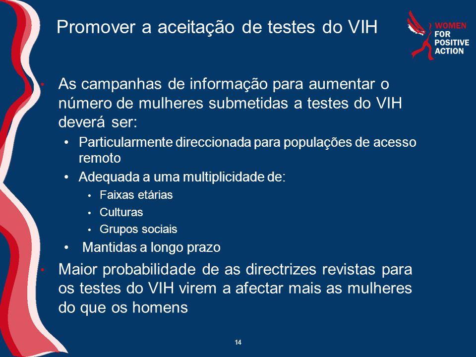 14 Promover a aceitação de testes do VIH • As campanhas de informação para aumentar o número de mulheres submetidas a testes do VIH deverá ser: •Parti