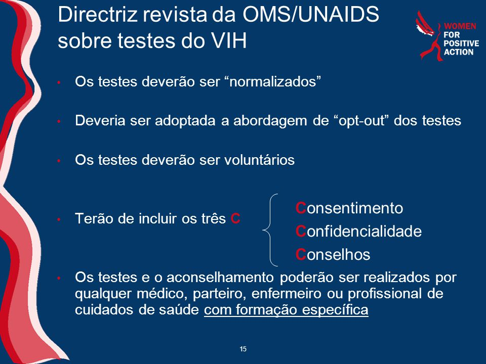 """15 Directriz revista da OMS/UNAIDS sobre testes do VIH • Os testes deverão ser """"normalizados"""" • Deveria ser adoptada a abordagem de """"opt-out"""" dos test"""