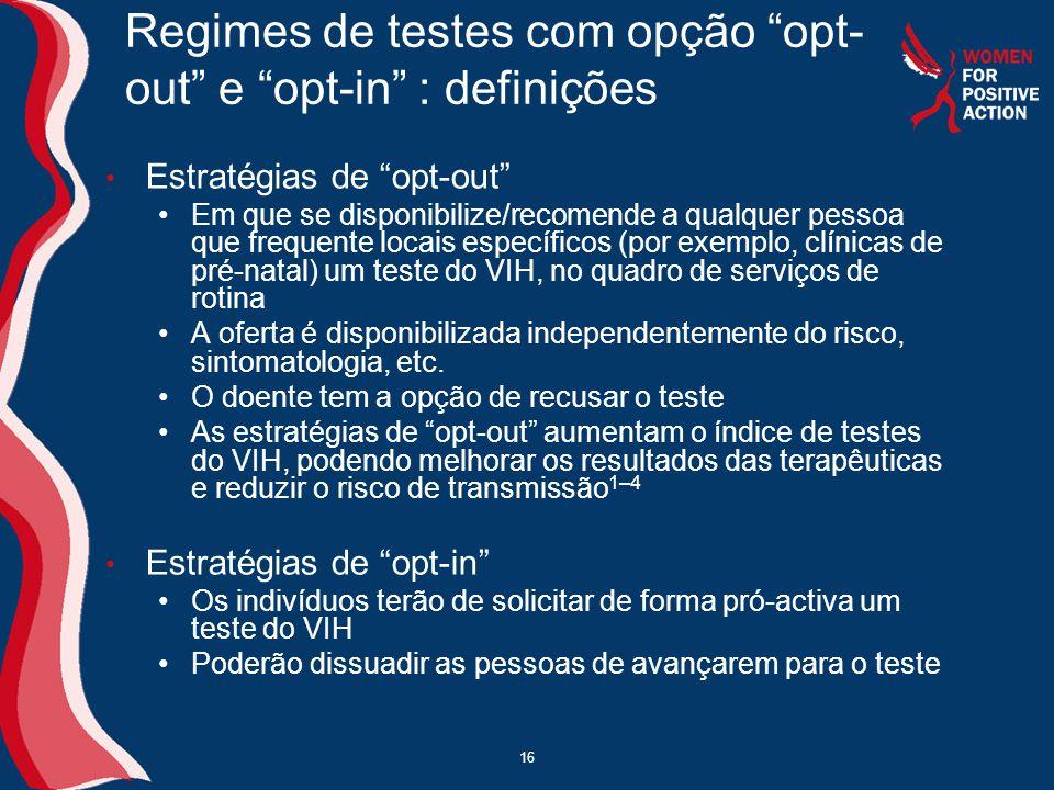 """16 Regimes de testes com opção """"opt- out"""" e """"opt-in"""" : definições • Estratégias de """"opt-out"""" •Em que se disponibilize/recomende a qualquer pessoa que"""
