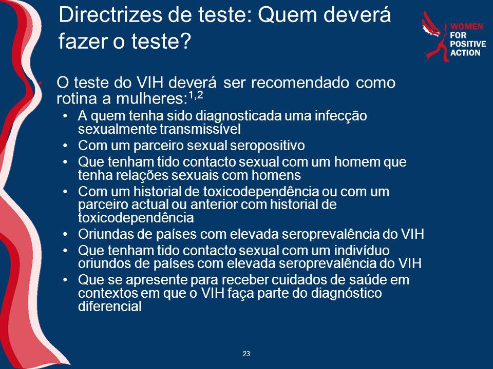 23 Directrizes de teste: Quem deverá fazer o teste? • O teste do VIH deverá ser recomendado como rotina a mulheres: 1,2 •A quem tenha sido diagnostica