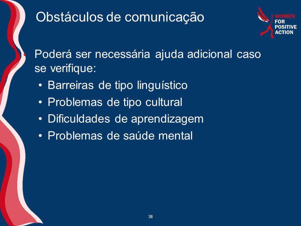 38 Obstáculos de comunicação • Poderá ser necessária ajuda adicional caso se verifique: •Barreiras de tipo linguístico •Problemas de tipo cultural •Di