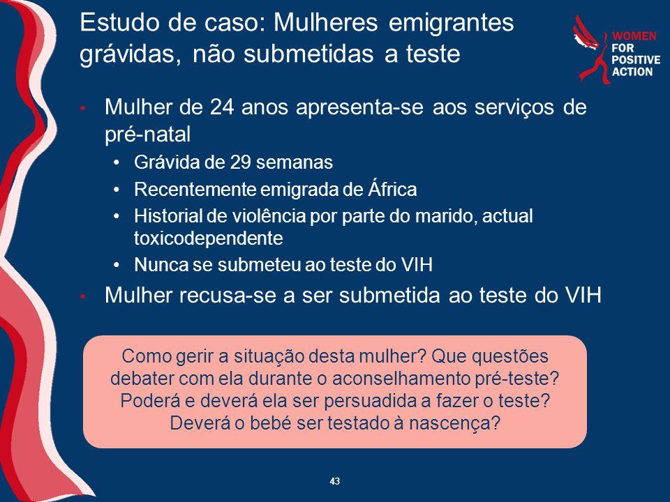 43 Estudo de caso: Mulheres emigrantes grávidas, não submetidas a teste • Mulher de 24 anos apresenta-se aos serviços de pré-natal •Grávida de 29 sema