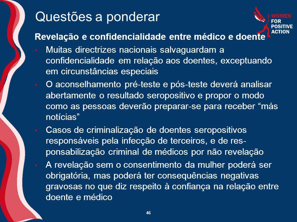 46 Questões a ponderar Revelação e confidencialidade entre médico e doente • Muitas directrizes nacionais salvaguardam a confidencialidade em relação