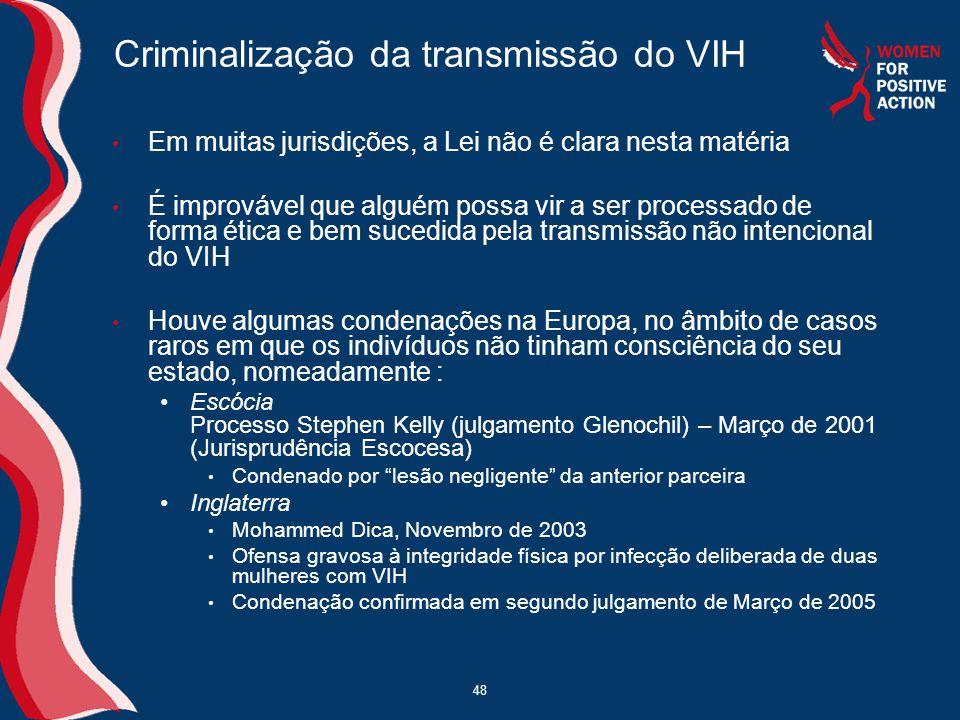 48 Criminalização da transmissão do VIH • Em muitas jurisdições, a Lei não é clara nesta matéria • É improvável que alguém possa vir a ser processado