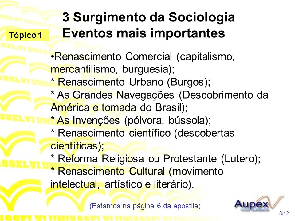3 Surgimento da Sociologia Eventos mais importantes •Renascimento Comercial (capitalismo, mercantilismo, burguesia); * Renascimento Urbano (Burgos); *